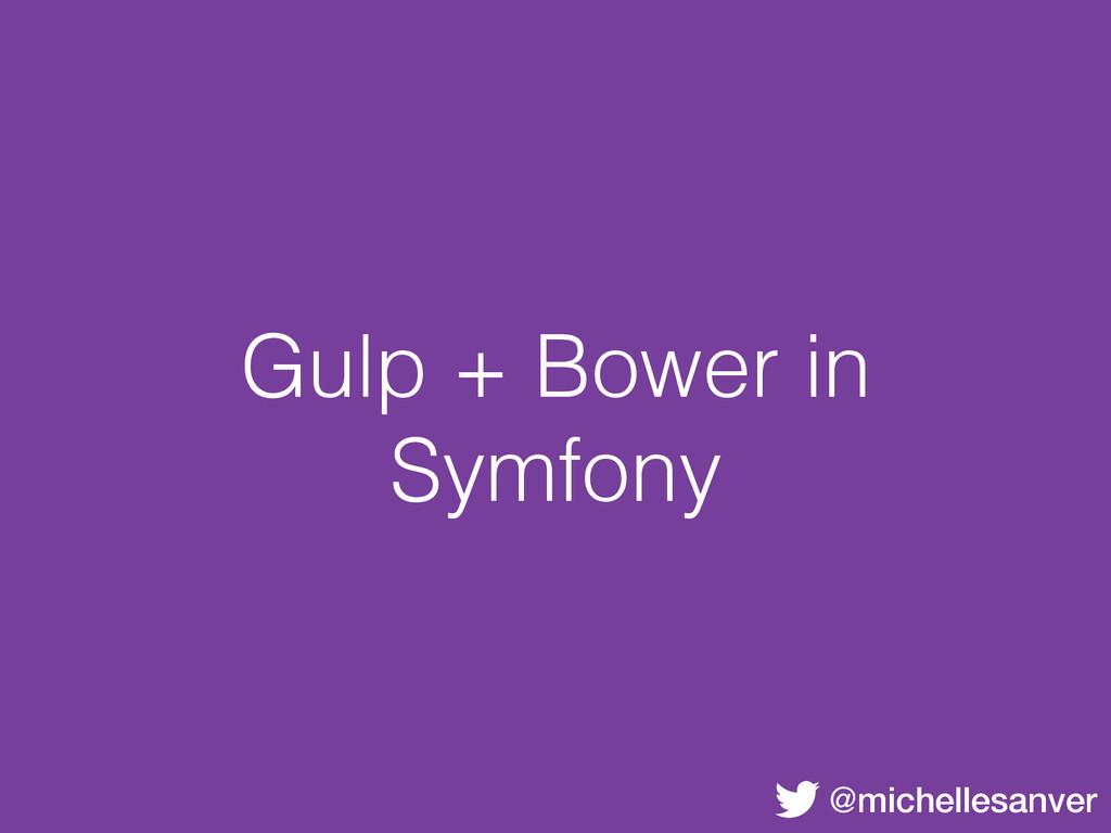 @michellesanver Gulp + Bower in Symfony
