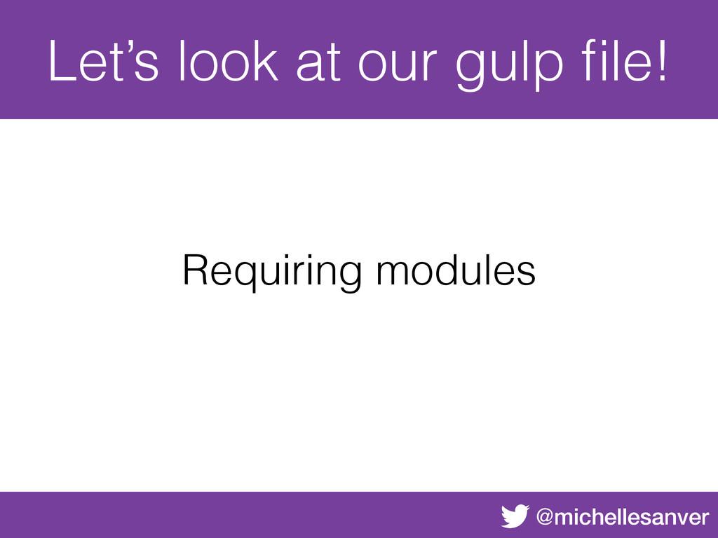 @michellesanver Let's look at our gulp file! Req...