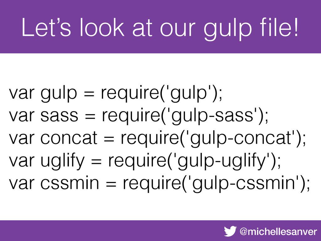 @michellesanver Let's look at our gulp file! var...