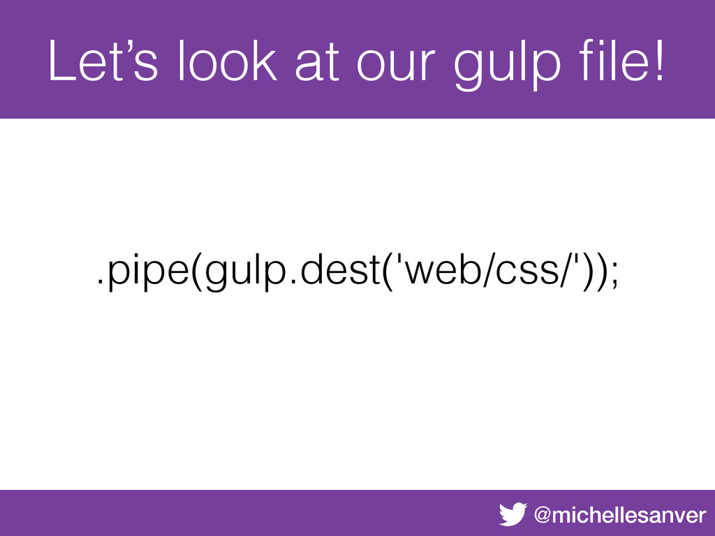 @michellesanver Let's look at our gulp file! .pi...
