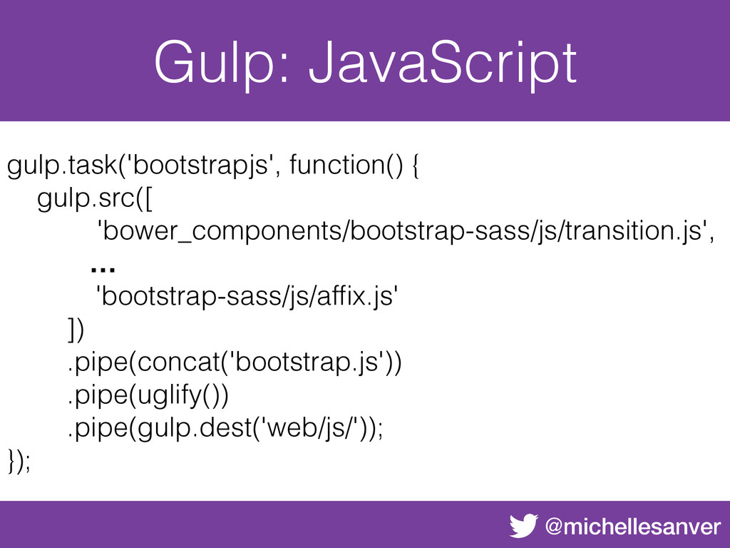 @michellesanver Gulp: JavaScript gulp.task('boo...