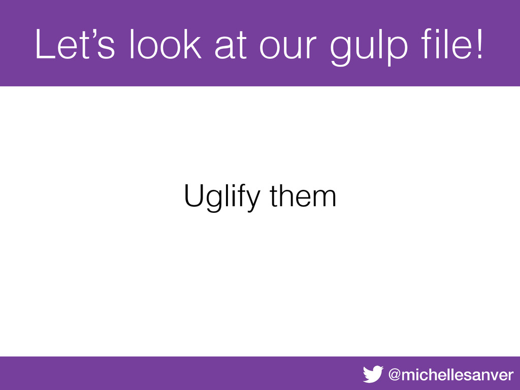 @michellesanver Let's look at our gulp file! Ugl...