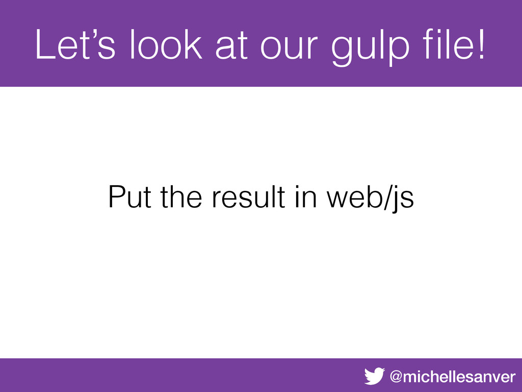 @michellesanver Let's look at our gulp file! Put...