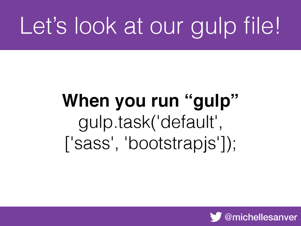 @michellesanver Let's look at our gulp file! Whe...