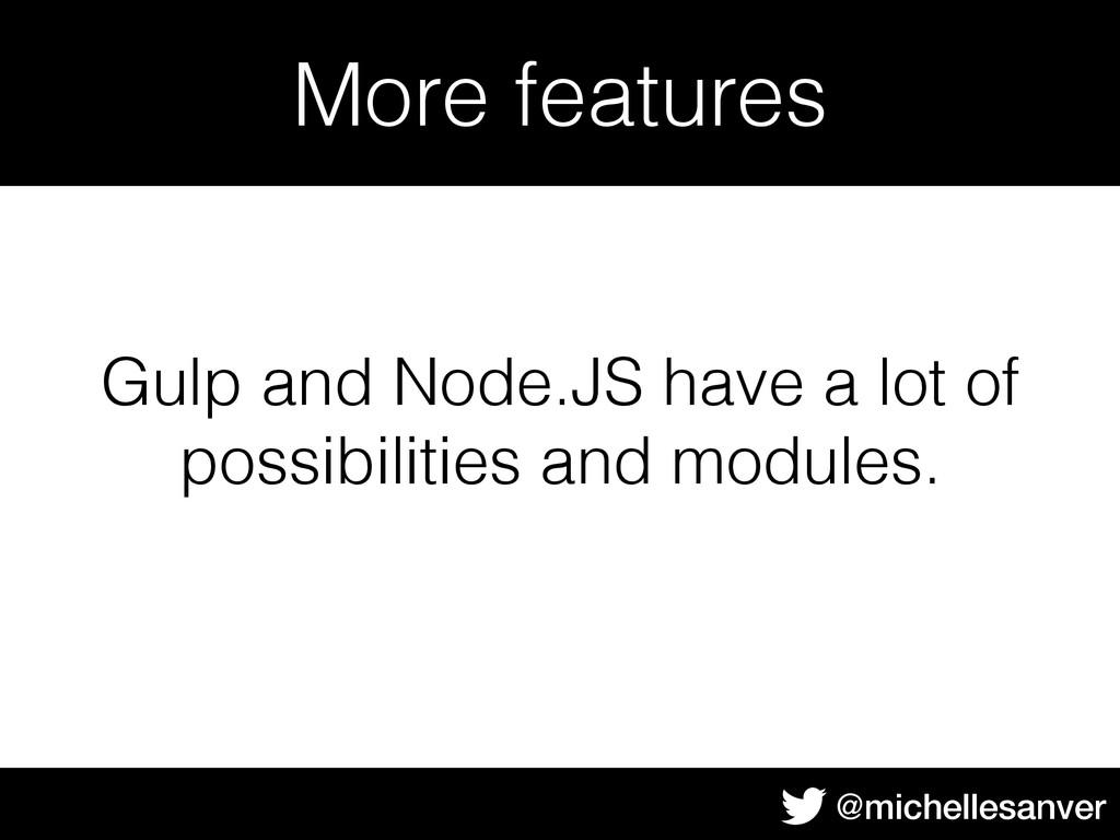 @michellesanver More features Gulp and Node.JS ...