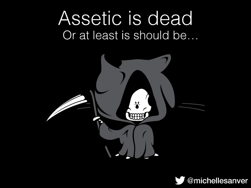 Assetic is dead @michellesanver Or at least is ...