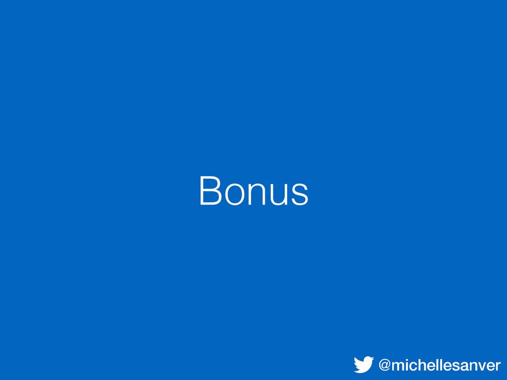 @michellesanver Bonus