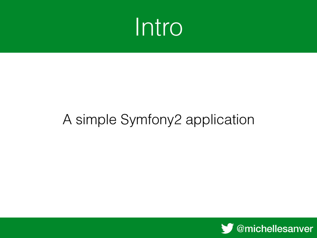 @michellesanver Intro A simple Symfony2 applica...