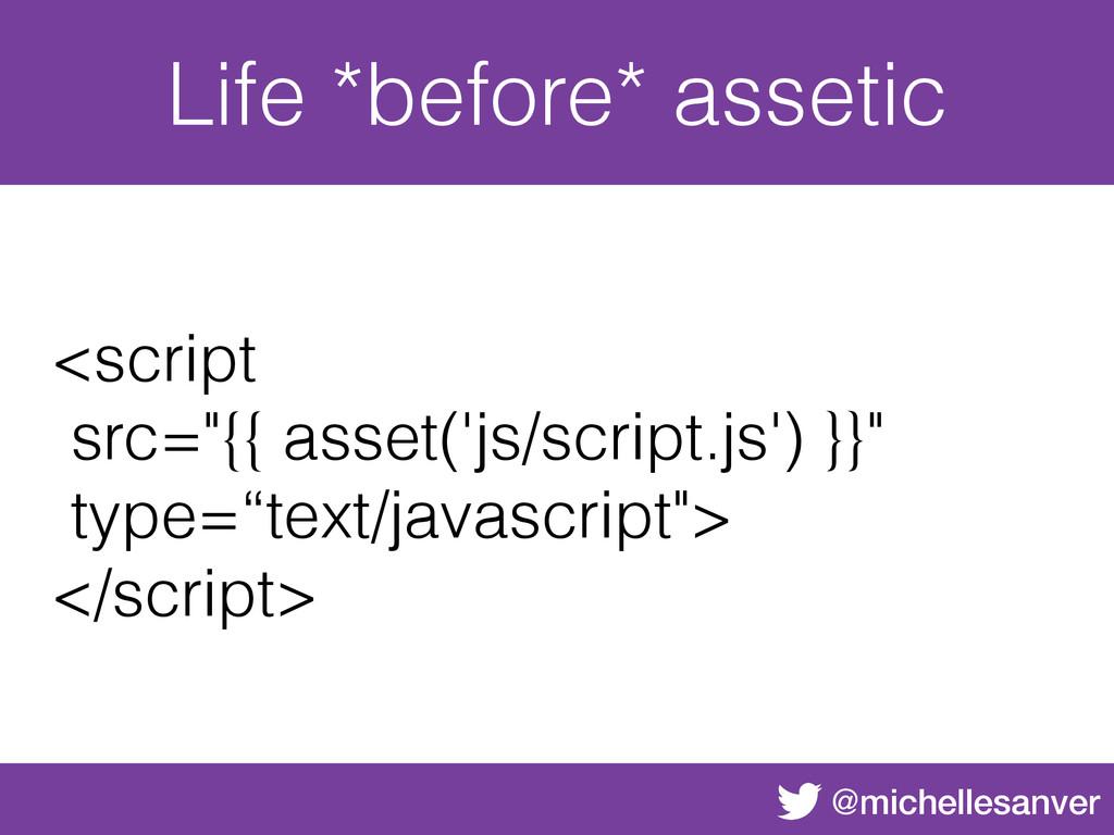@michellesanver Life *before* assetic <script s...