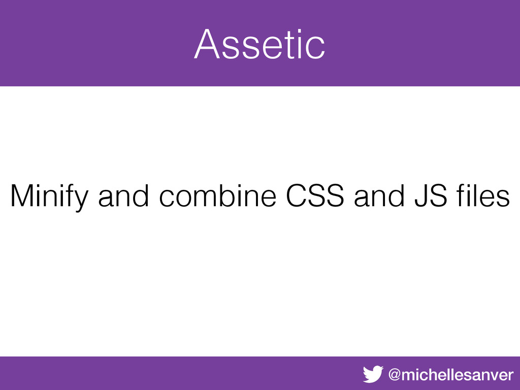 @michellesanver Assetic Minify and combine CSS ...