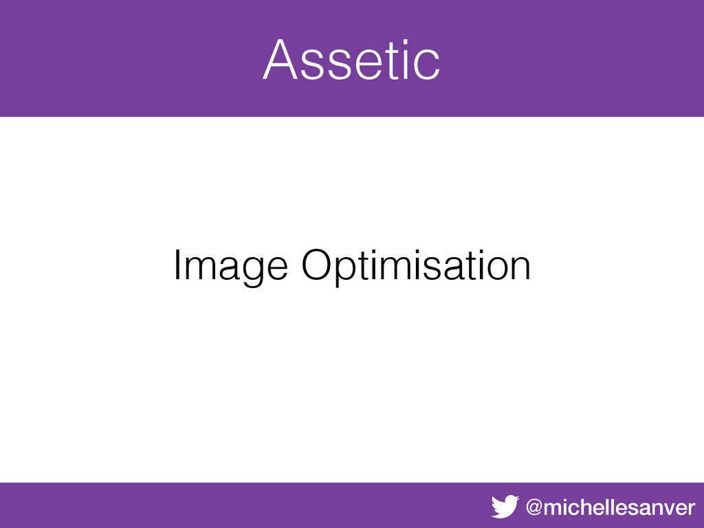 @michellesanver Assetic Image Optimisation