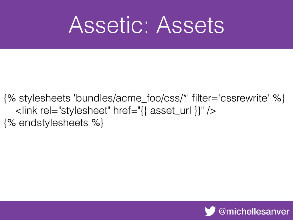 @michellesanver Assetic: Assets {% stylesheets ...