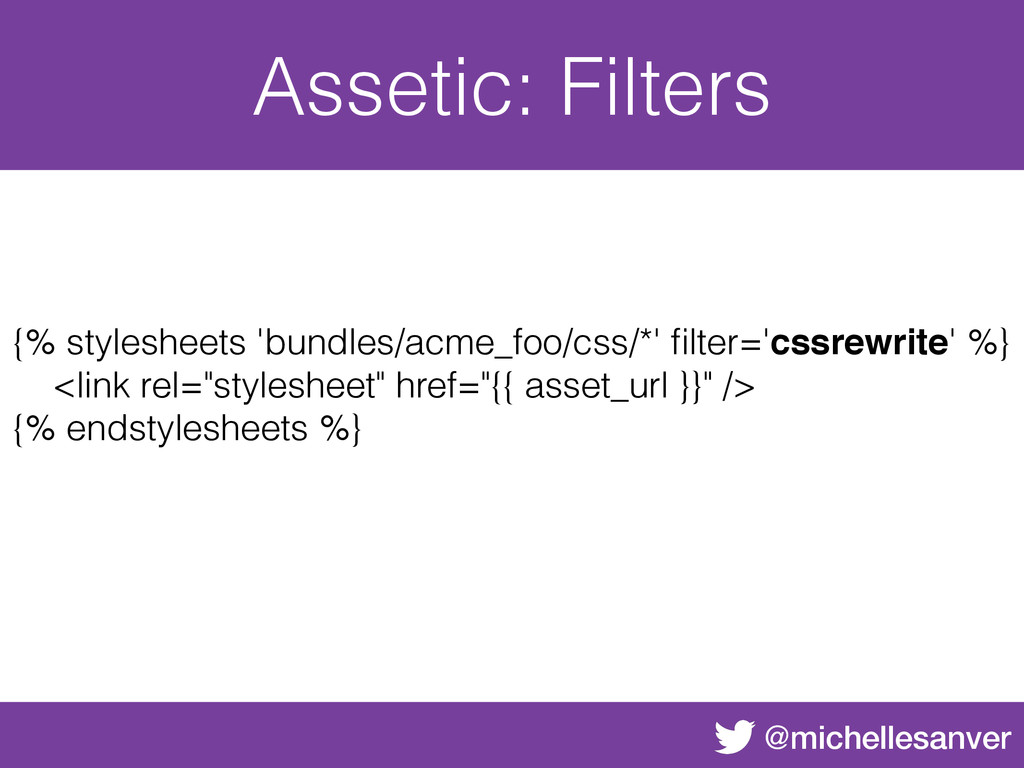 @michellesanver Assetic: Filters {% stylesheets...