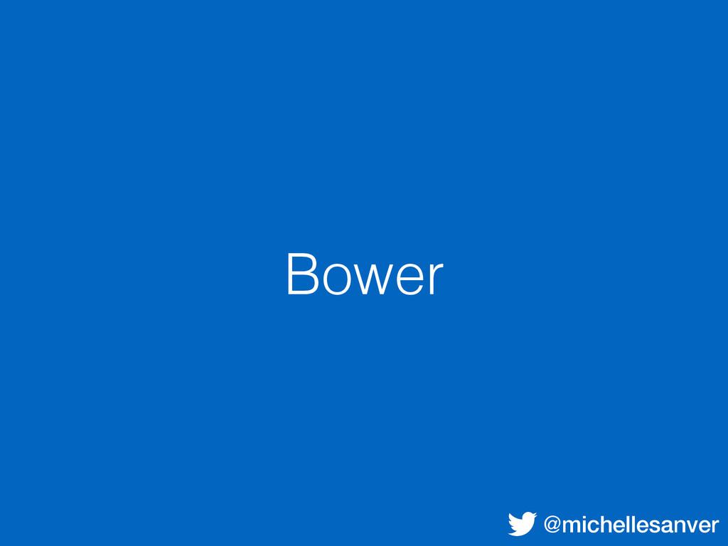 @michellesanver Bower