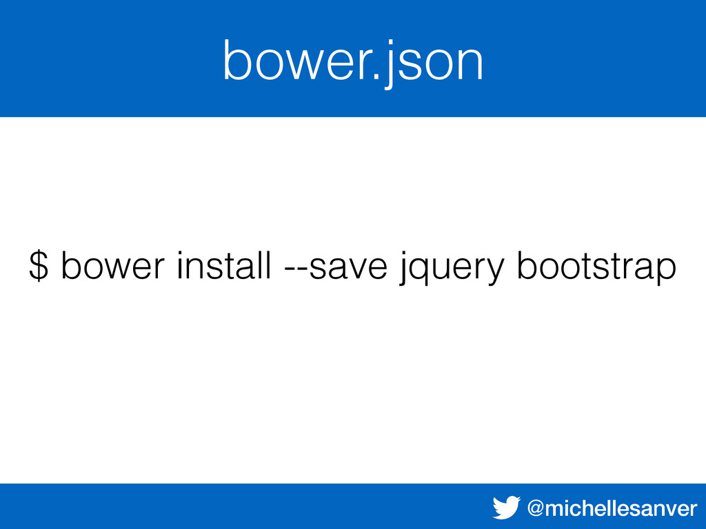 @michellesanver bower.json $ bower install --sa...