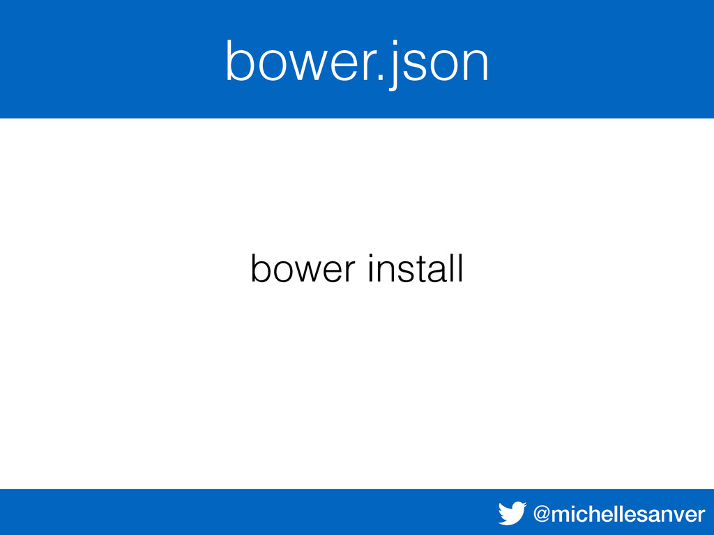 @michellesanver bower.json bower install