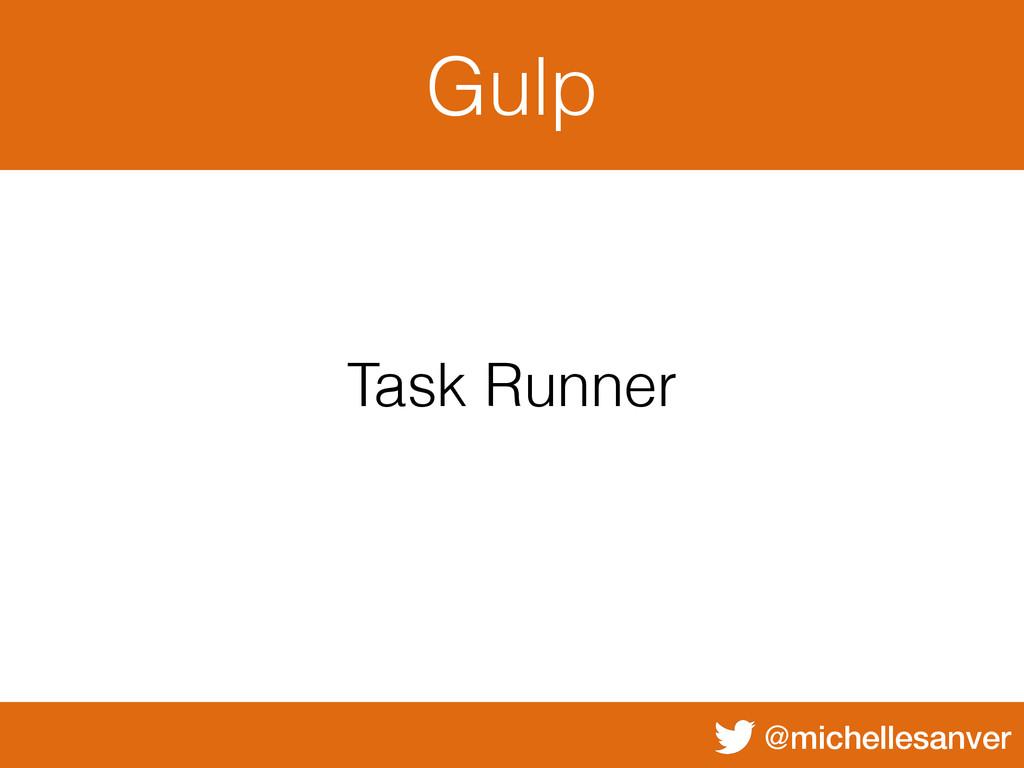 @michellesanver Gulp Task Runner