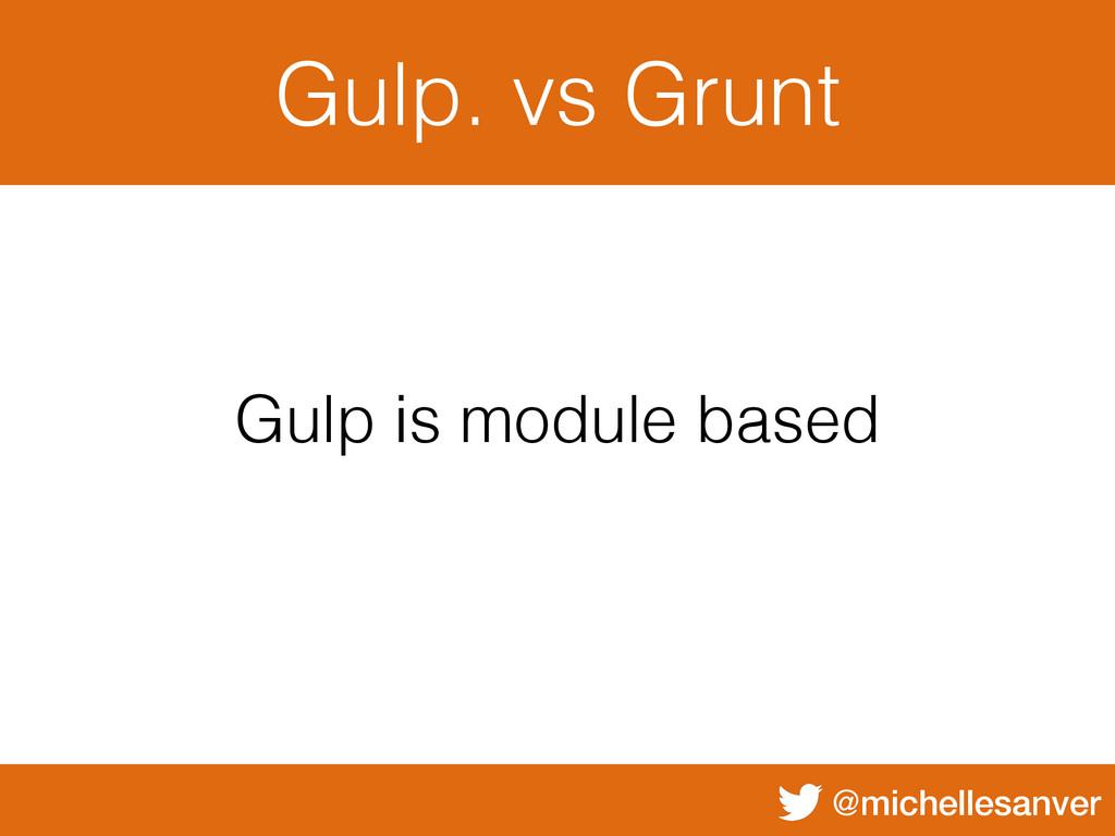 @michellesanver Gulp. vs Grunt Gulp is module b...