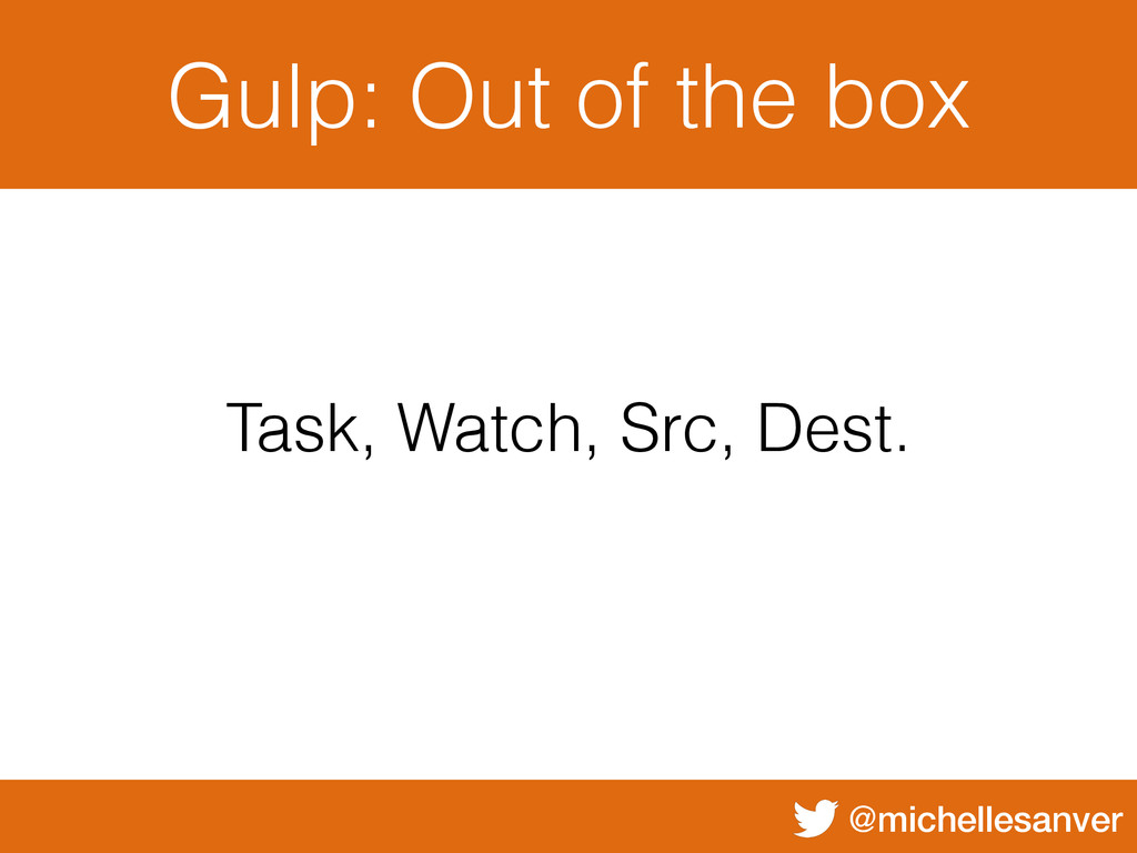 @michellesanver Gulp: Out of the box Task, Watc...