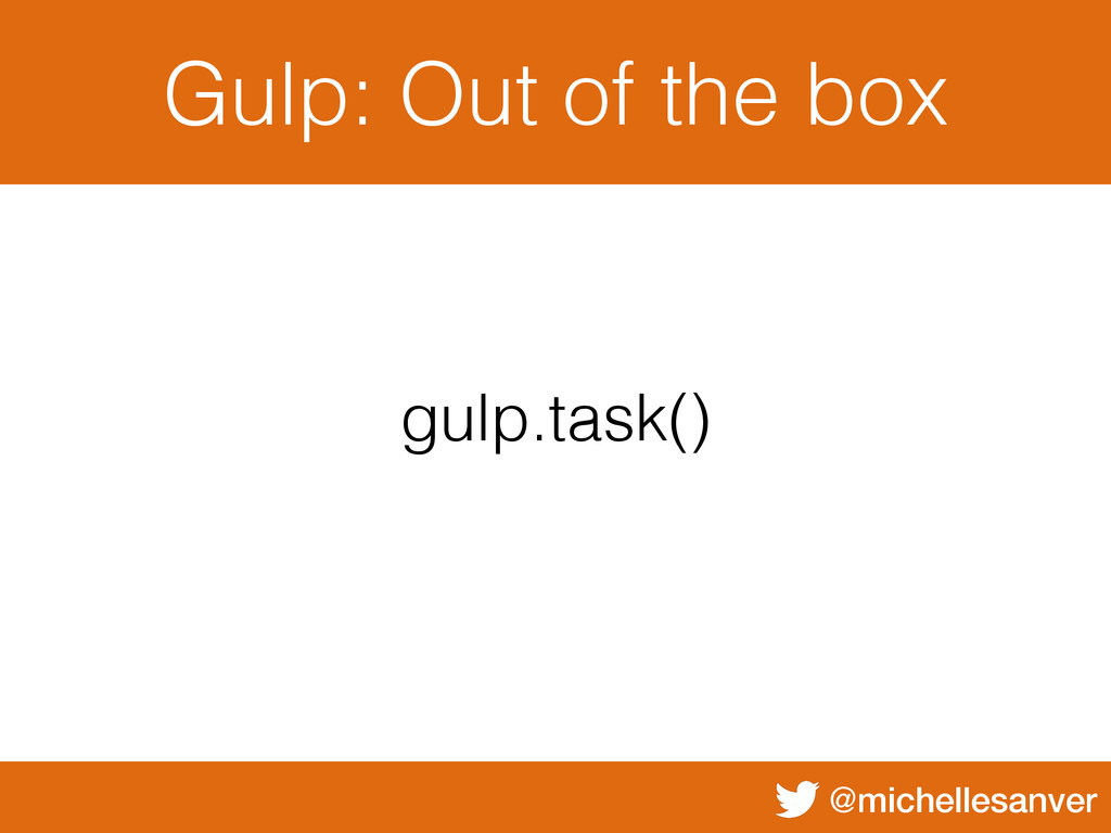 @michellesanver Gulp: Out of the box gulp.task()