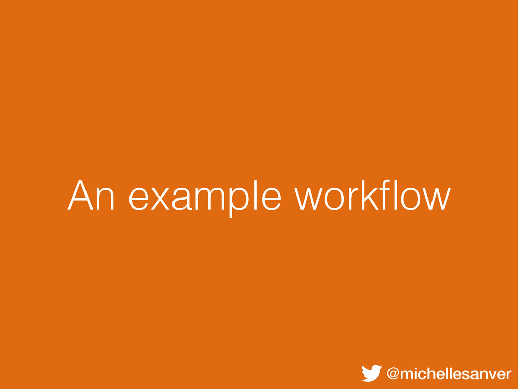 @michellesanver An example workflow