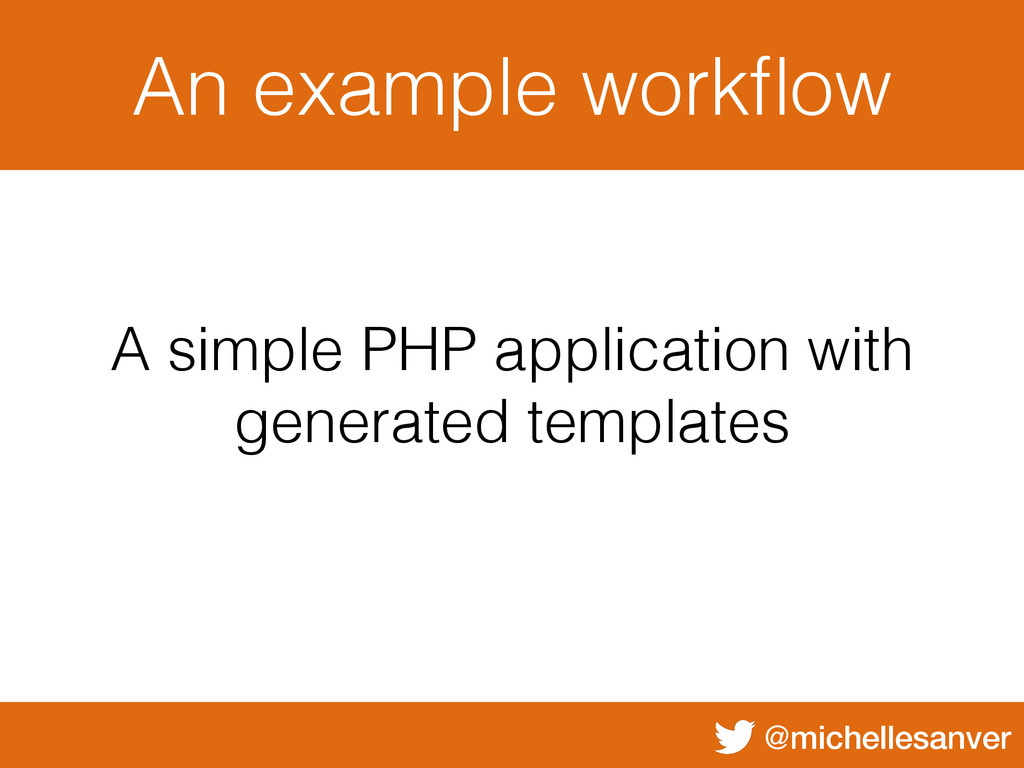 @michellesanver An example workflow A simple PHP...
