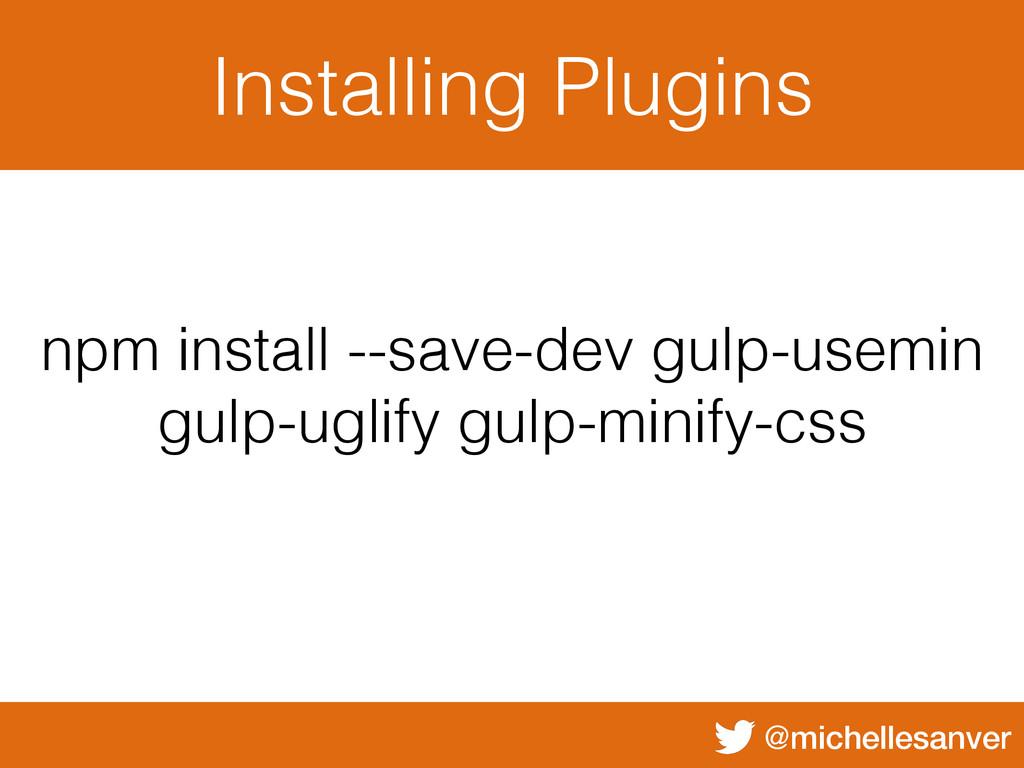 @michellesanver Installing Plugins npm install ...