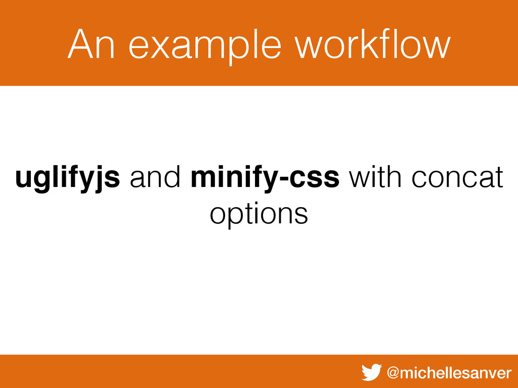@michellesanver An example workflow uglifyjs and...