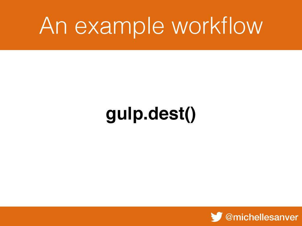 @michellesanver An example workflow gulp.dest()