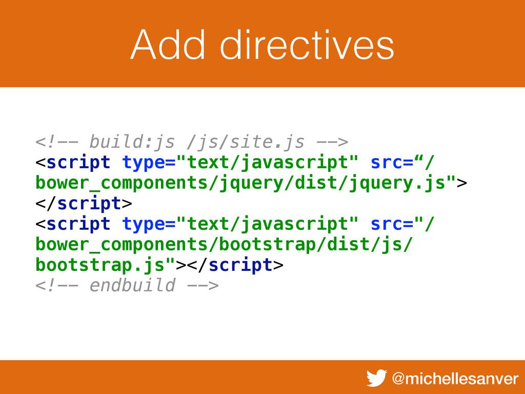 @michellesanver Add directives <!-- build:js /j...