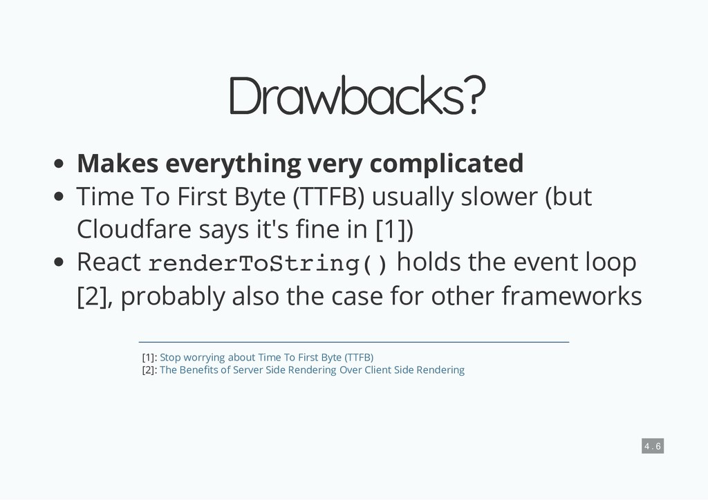Drawbacks? Drawbacks? Makes everything very com...