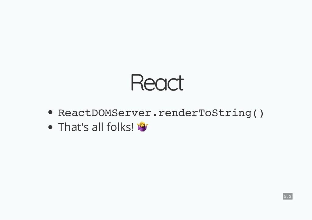 React React ReactDOMServer.renderToString() Tha...