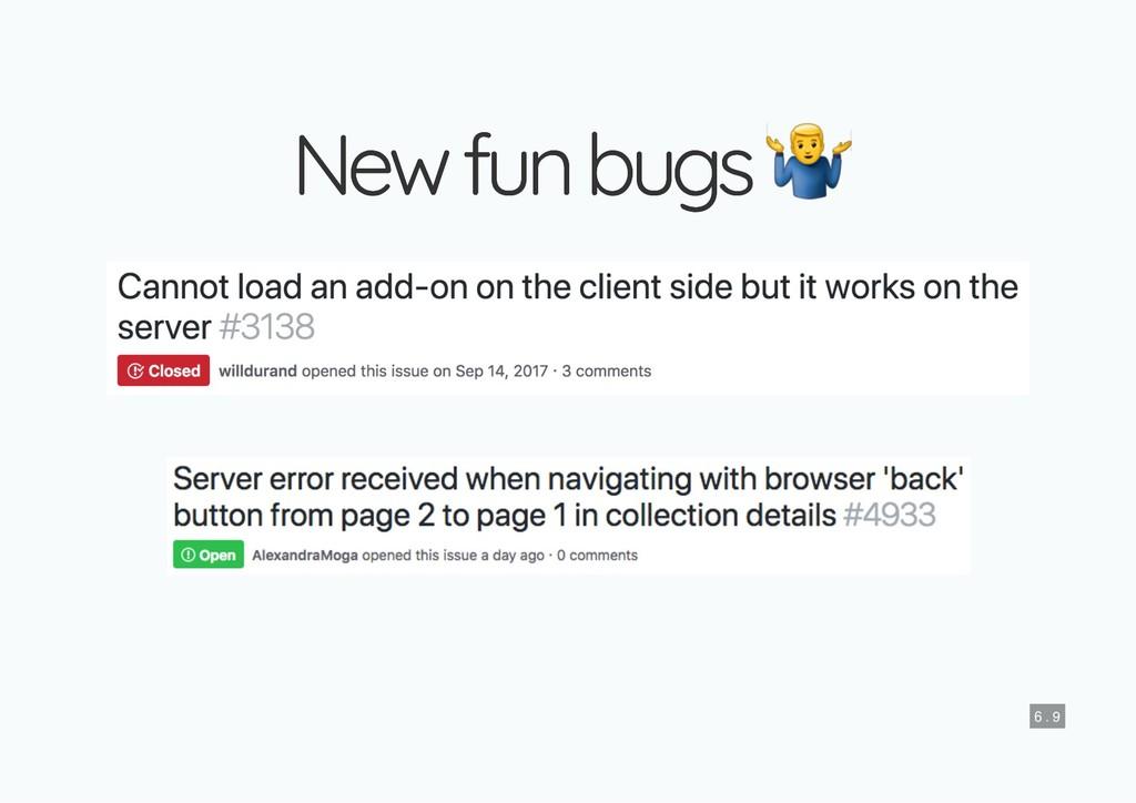 New fun bugs New fun bugs 6 . 9