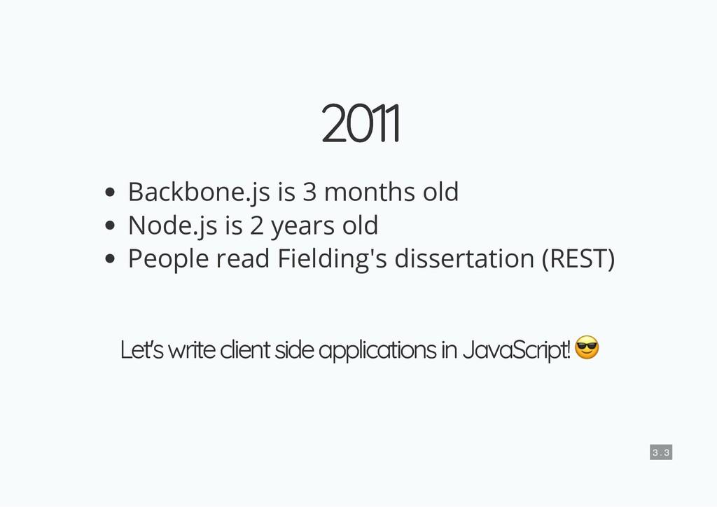 2011 2011 Backbone.js is 3 months old Node.js i...