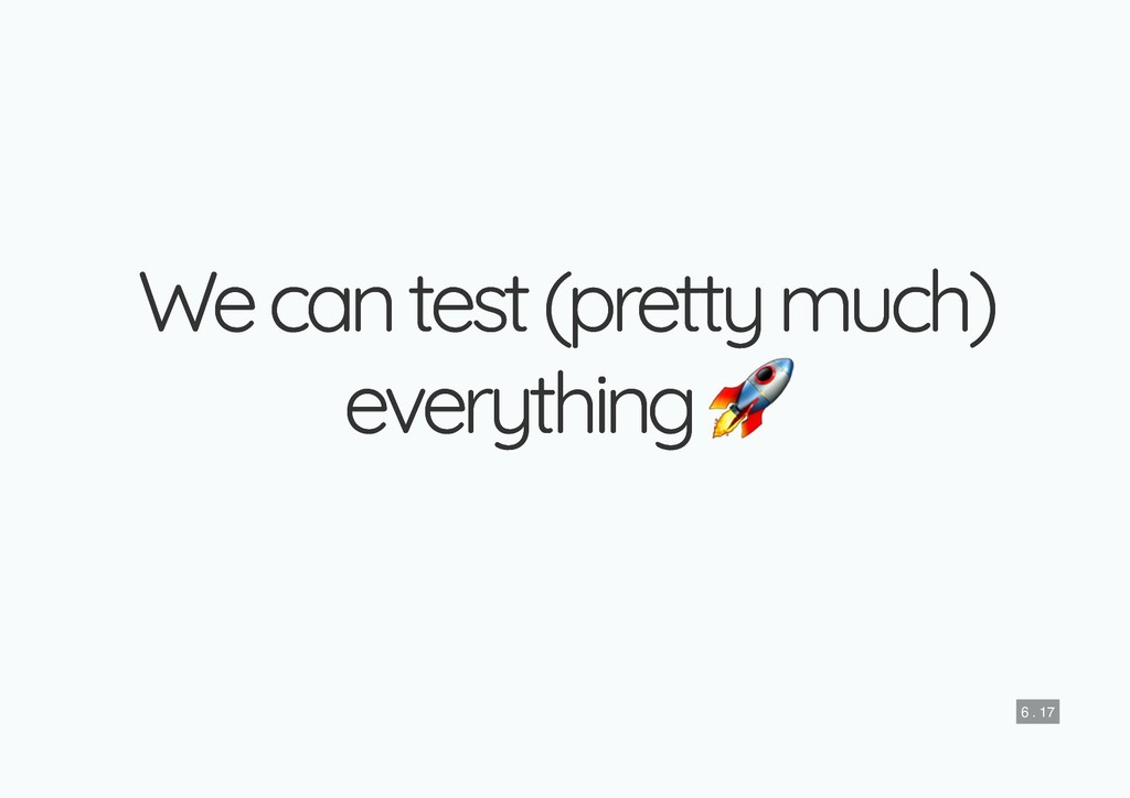 We can test (pretty much) We can test (pretty m...