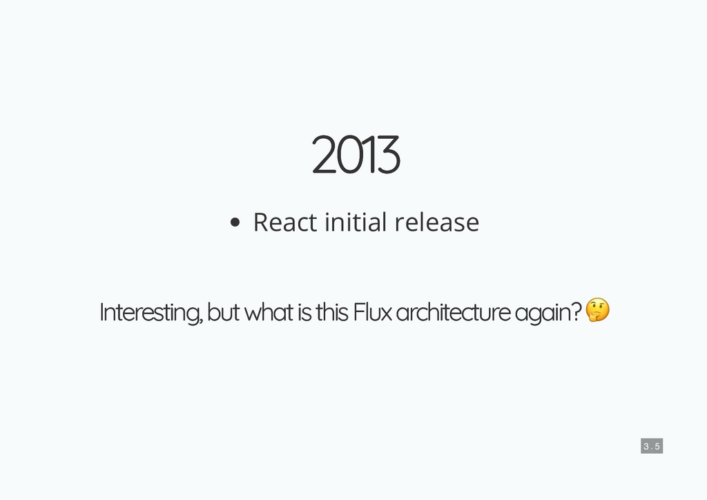 2013 2013 React initial release Interesting, bu...
