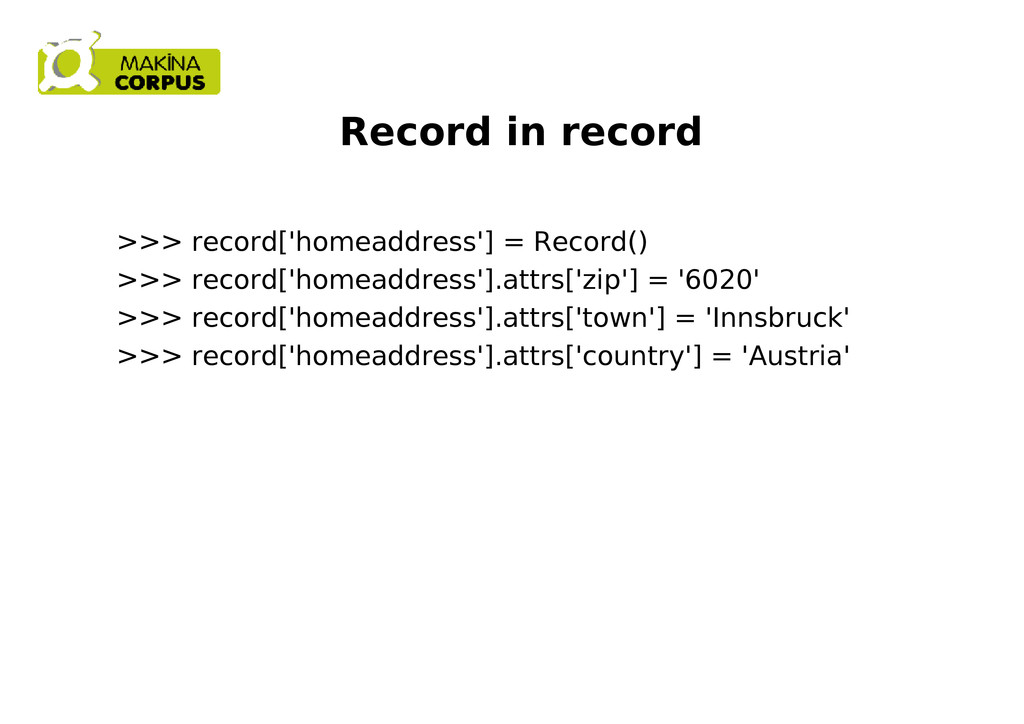 Record in record >>> record['homeaddress'] = Re...