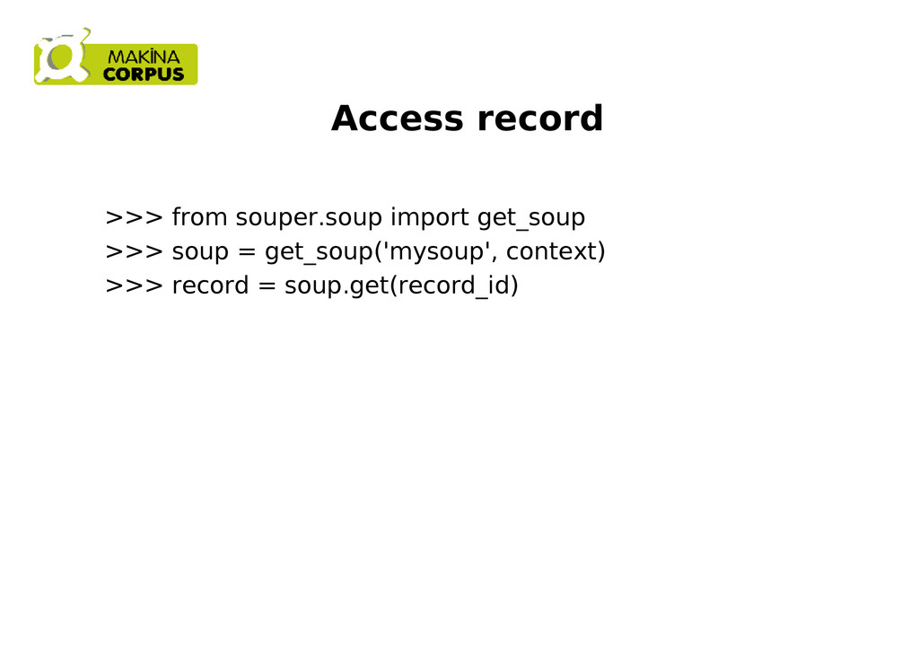 Access record >>> from souper.soup import get_s...