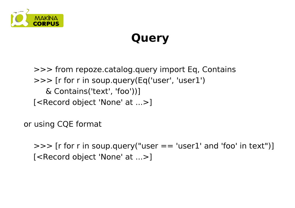 Query >>> from repoze.catalog.query import Eq, ...