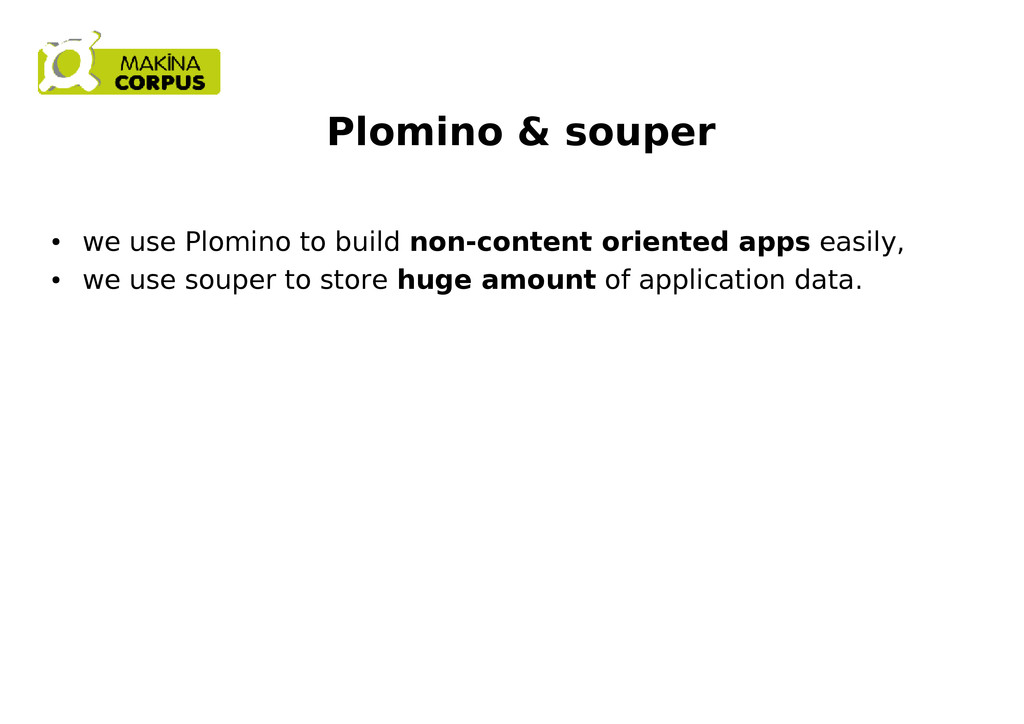 Plomino & souper ● we use Plomino to build non-...