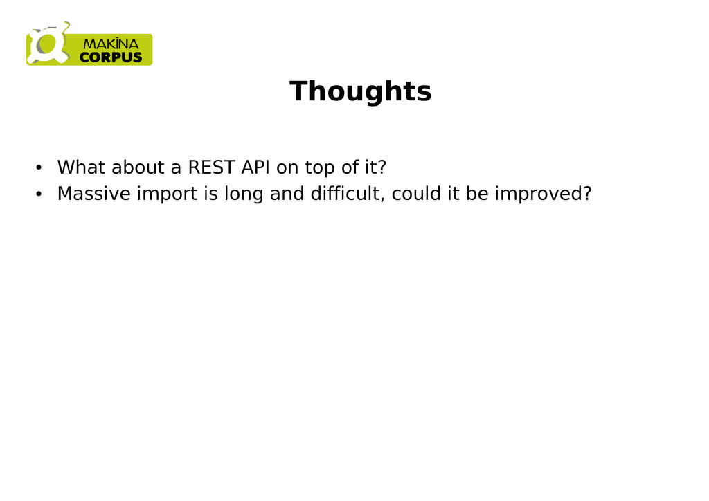 Thoughts ● What about a REST API on top of it? ...