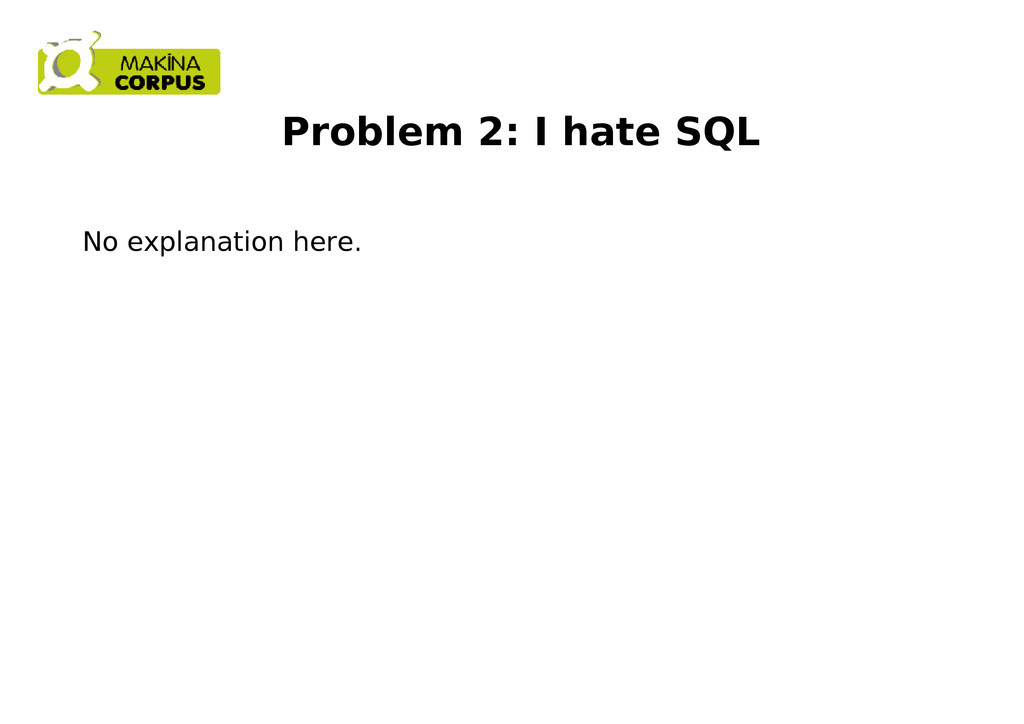 Problem 2: I hate SQL No explanation here.