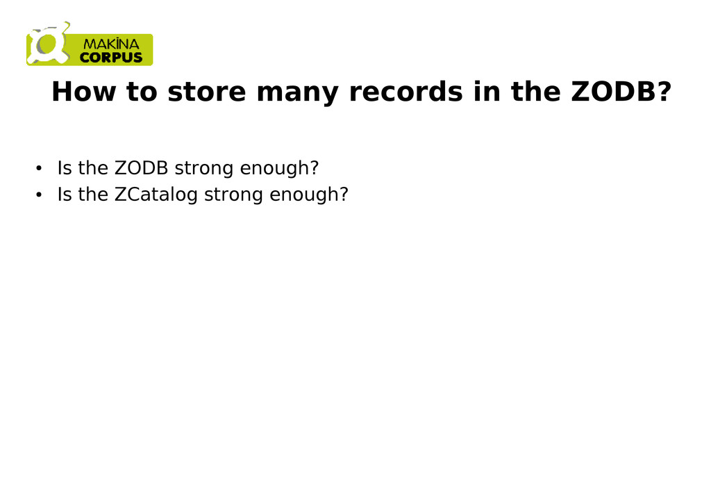 How to store many records in the ZODB? ● Is the...