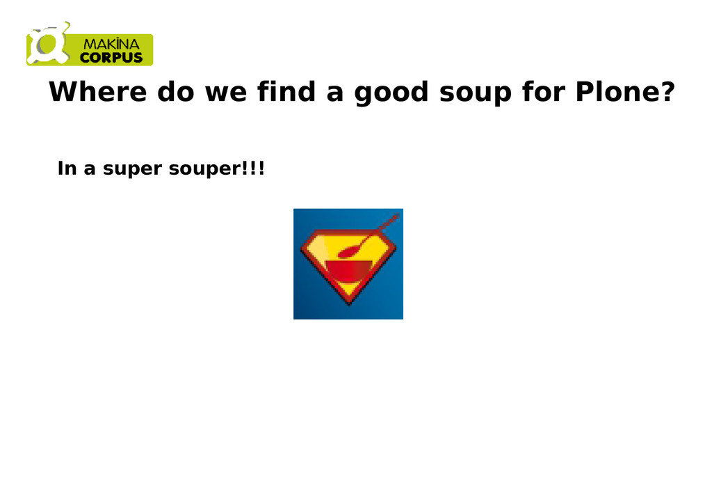 Where do we find a good soup for Plone? In a su...