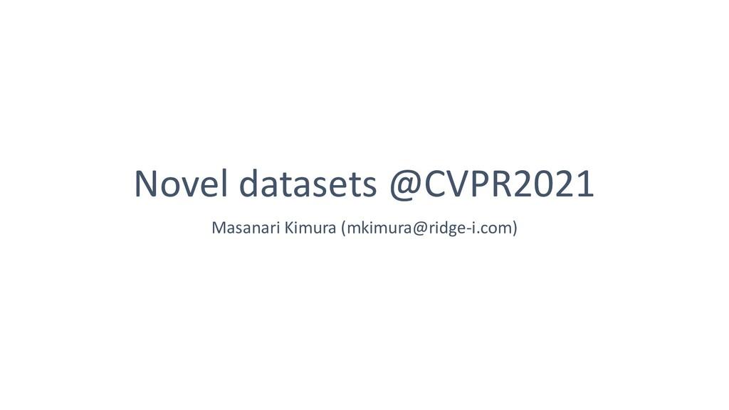 Novel datasets @CVPR2021 Masanari Kimura (mkimu...