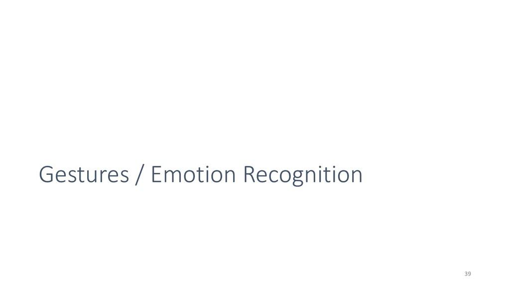 Gestures / Emotion Recognition 39