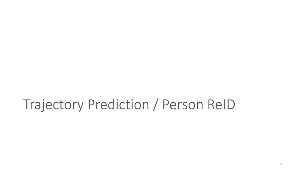Trajectory Prediction / Person ReID 7
