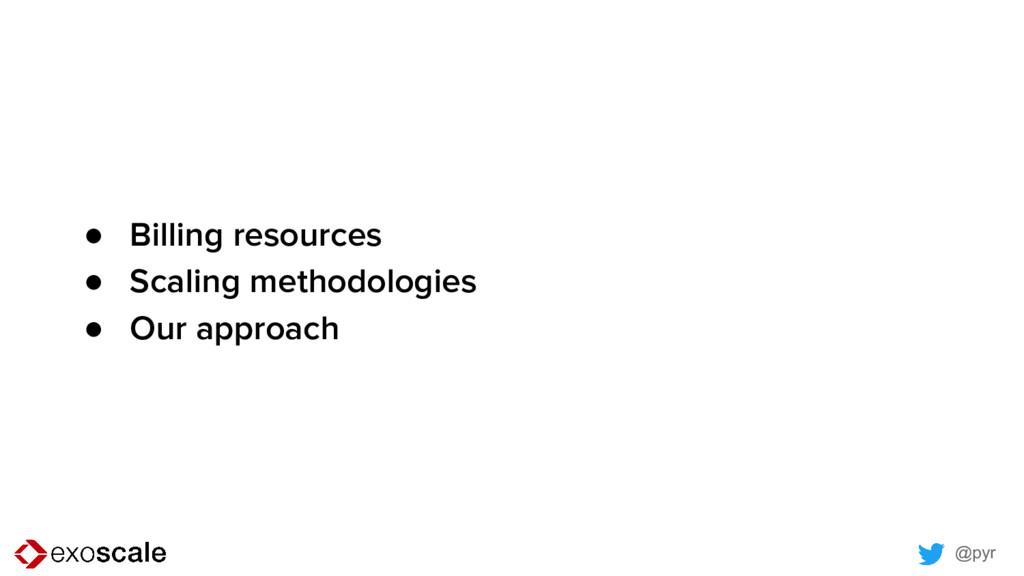 @pyr ● Billing resources ● Scaling methodologie...