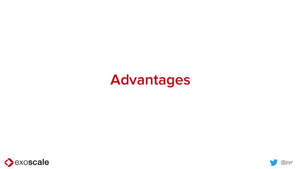 @pyr Advantages