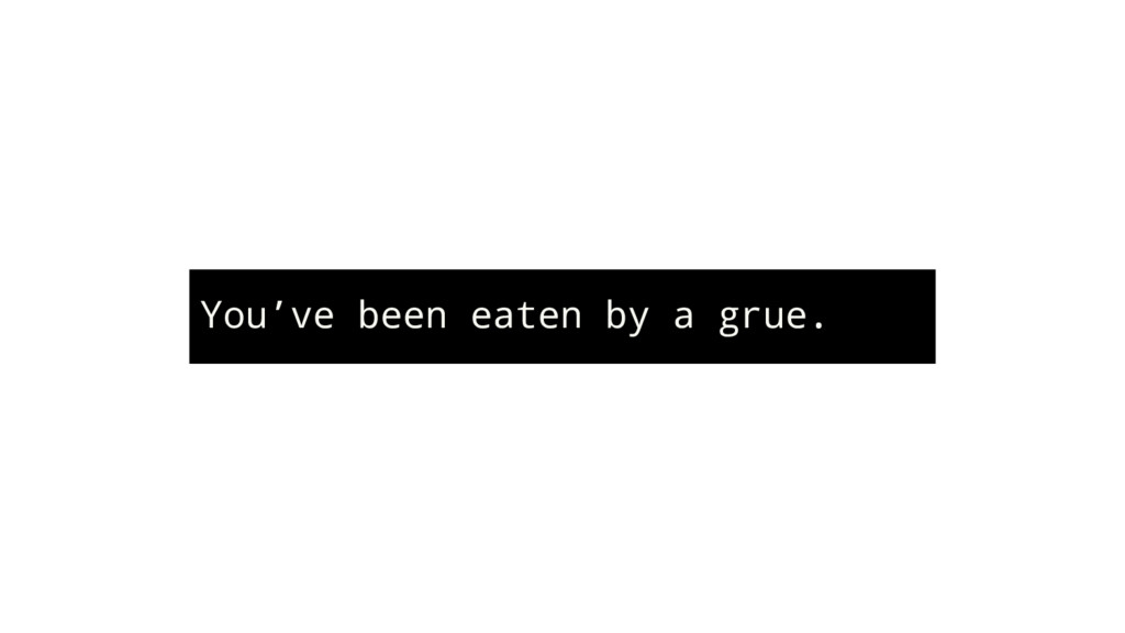 You've been eaten by a grue.